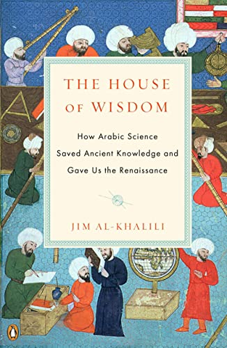 9780143120568: The House of Wisdom: How Arabic Science Saved Ancient Knowledge and Gave Us the Renaissance