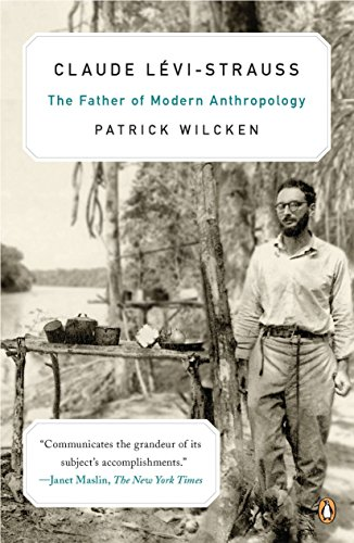 Claude L?vi-Strauss: The Father of Modern Anthropology: Patrick Wilcken