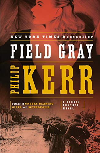 9780143120728: Field Gray: A Bernie Gunther Novel (Bernie Gunther Novels)