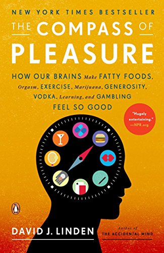 9780143120759: The Compass of Pleasure: How Our Brains Make Fatty Foods, Orgasm, Exercise, Marijuana, Generosity, Vodka, Learning, and Gambling Feel So Good
