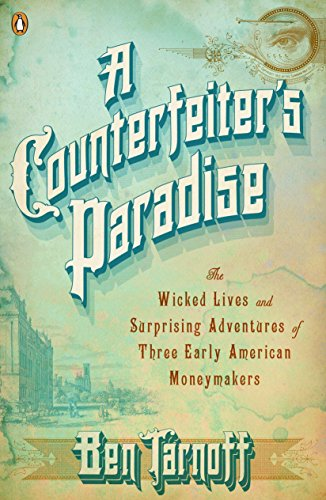 9780143120773: A Counterfeiter's Paradise: The Wicked Lives and Surprising Adventures of Three Early American Moneymakers