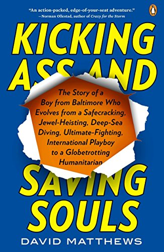 9780143121329: Kicking Ass and Saving Souls: Story of Boy fm Baltimore Who Evolves fm Safecracking, Jewel-Heisting, Deep-Sea Diving, Ultimate-Fighting, International Playboy to a Globetrotting Humanitarian