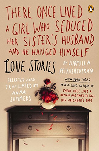 9780143121527: There Once Lived a Girl Who Seduced Her Sister's Husband, and He Hanged Himself: Love Stories