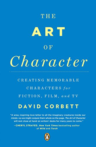 9780143121572: The Art of Character: Creating Memorable Characters for Fiction, Film, and TV