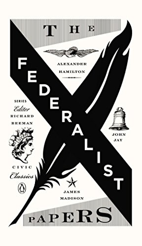 The Federalist Papers (Penguin Civic Classics): Hamilton, Alexander, Madison,