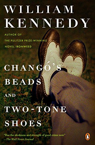 Chango's Beads and Two-Tone Shoes: A Novel: William Kennedy
