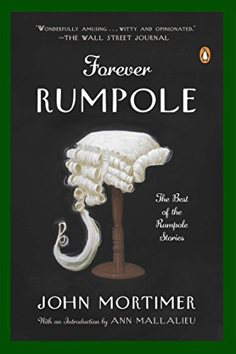 Forever Rumpole: The Best of the Rumpole Stories: Mortimer, John; Mallalieu, Ann