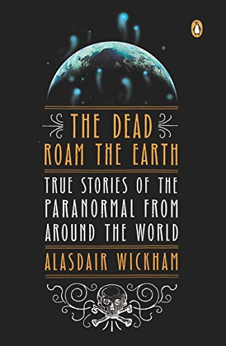 9780143122265: The Dead Roam the Earth: True Stories of the Paranormal from Around the World
