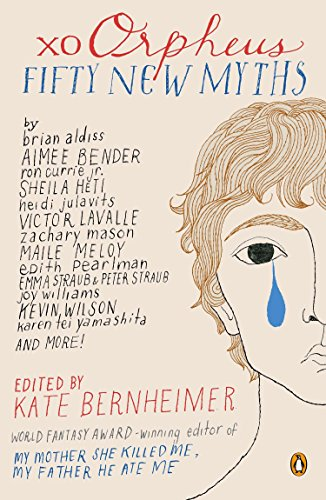 Xo Orpheus: Fifty New Myths: Davis Schneiderman, Elizabeth Evans, Kate Bernheimer, Kelly Braffet