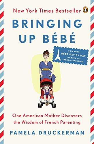 9780143122968: Bringing Up Bebe: One American Mother Discovers the Wisdom of French Parenting (Now Includes Bebe Day by Day: 100 Keys to French Parenting)