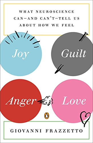 9780143123095: Joy, Guilt, Anger, Love: What Neuroscience Can--And Can't--Tell Us about How We Feel