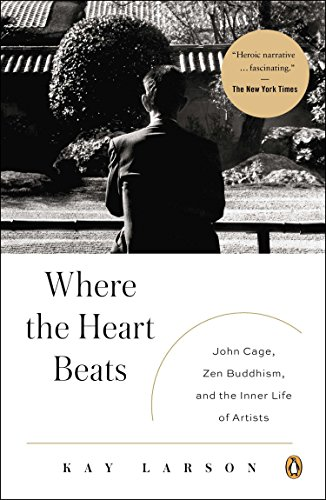 9780143123477: Where the Heart Beats: John Cage, Zen Buddhism, and the Inner Life of Artists