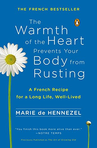 9780143123507: The Warmth of the Heart Prevents Your Body from Rusting: A French Recipe for a Long Life, Well-Lived