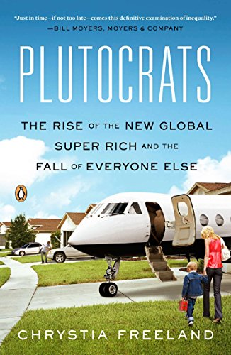 9780143124061: Plutocrats: The Rise of the New Global Super-Rich and the Fall of Everyone Else
