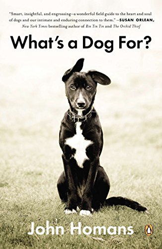 What's a Dog For?: The Surprising History, Science, Philosophy, and Politics of Man's ...