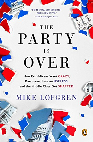 9780143124214: The Party Is Over: How Republicans Went Crazy, Democrats Became Useless, and the Middle Class Got Shafted