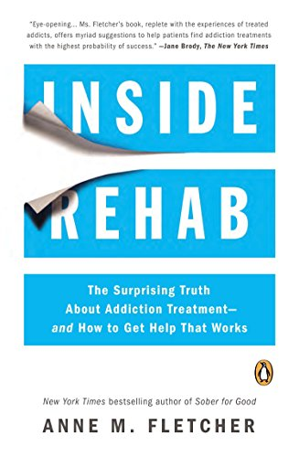 9780143124368: Inside Rehab: The Surprising Truth about Addiction Treatment--And How to Get Help That Works
