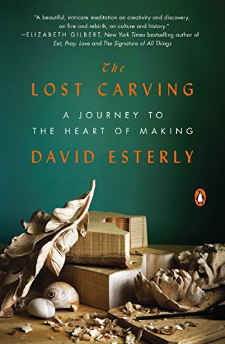 The Lost Carving: A Journey to the Heart of Making: Esterly, David