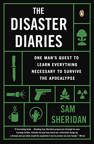 9780143124504: The Disaster Diaries: One Man's Quest to Learn Everything Necessary to Survive the Apocalypse
