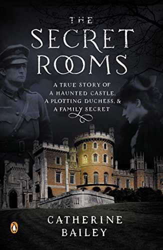 9780143124733: The Secret Rooms: A True Story of a Haunted Castle, a Plotting Duchess, and a Family Secret