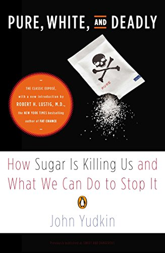 Pure, White, and Deadly: How Sugar Is: Yudkin, John