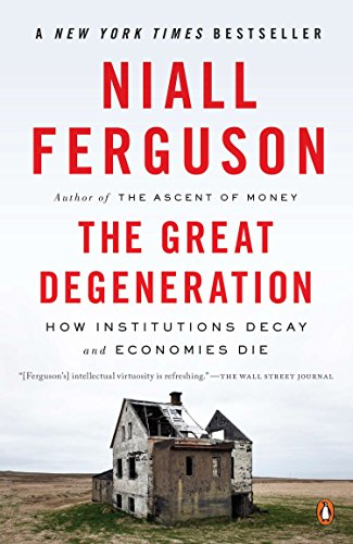 9780143125525: The Great Degeneration: How Institutions Decay and Economies Die
