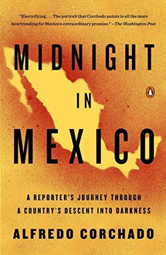 9780143125532: Midnight in Mexico: A Reporter's Journey Through a Country's Descent into Darkness