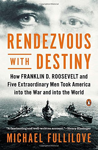 9780143125624: Rendezvous with Destiny: How Franklin D. Roosevelt and Five Extraordinary Men Took America Into the War and Into the World