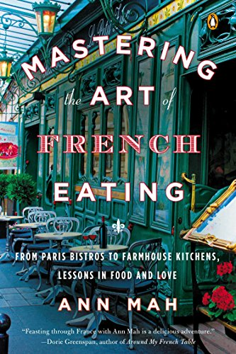 9780143125921: Mastering the Art of French Eating : From Paris Bistros to Farmhouse Kitchens, Lessons in Food and Love