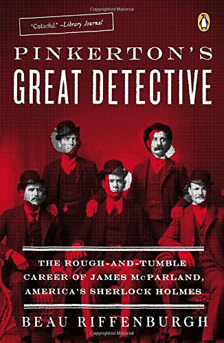 9780143126072: Pinkerton's Great Detective: The Rough-And-Tumble Career of James McParland, America's Sherlock Holmes