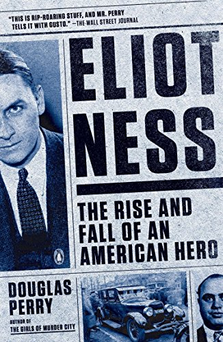 Eliot Ness: The Rise and Fall of an American Hero (Paperback)