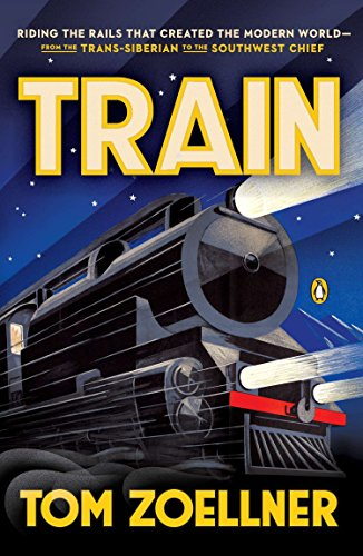 9780143126348: Train : Riding the Rails That Created the Modern World - From the Trans-Siberian to the Southwest Chief