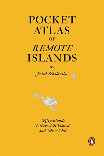 9780143126676: Pocket Atlas Of Remote Islands. Fifty Islands I Have Not Visited And Never Will