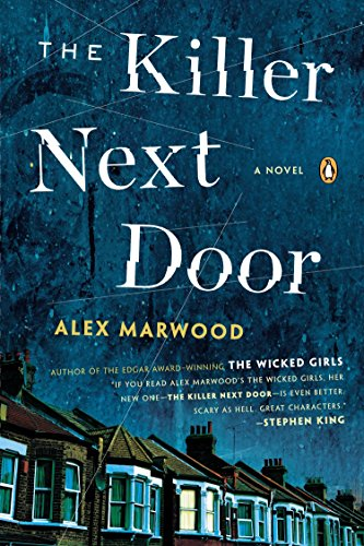 The Killer Next Door: A Novel: Marwood, Alex