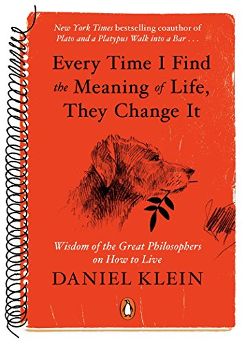 9780143126799: Every Time I Find the Meaning of Life, They Change It: Wisdom of the Great Philosophers on How to Live