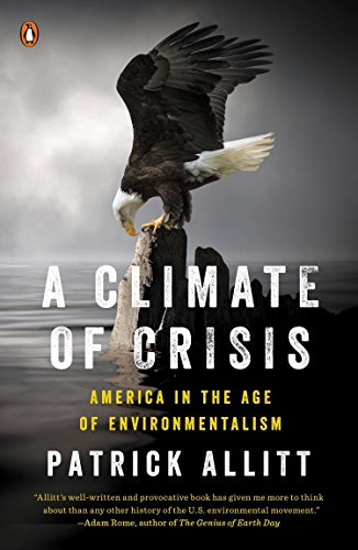 9780143127017: Climate of Crisis, A : America in the Age of Environmentalism (Penguin History of American Life)