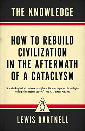 9780143127048: The Knowledge: How to Rebuild Civilization in the Aftermath of a Cataclysm