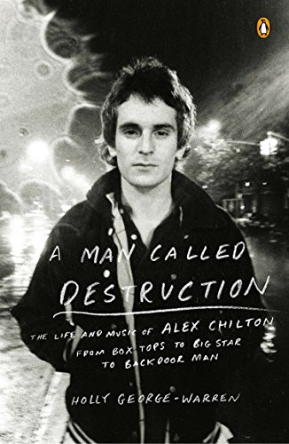 9780143127055: A Man Called Destruction: The Life and Music of Alex Chilton, From Box Tops to Big Star to Backdoor Man