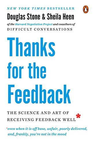 9780143127130: Thanks for the Feedback: The Science and Art of Receiving Feedback Well, Even When It Is Off Base, Unfair, poorly Delivered, and, Frankly, You're Not In The Mood
