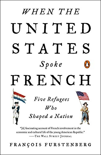 9780143127451: When the United States Spoke French: Five Refugees Who Shaped a Nation