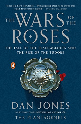 The Wars of the Roses: The Fall of the Plantagenets and the Rise of the Tudors: Jones, Dan