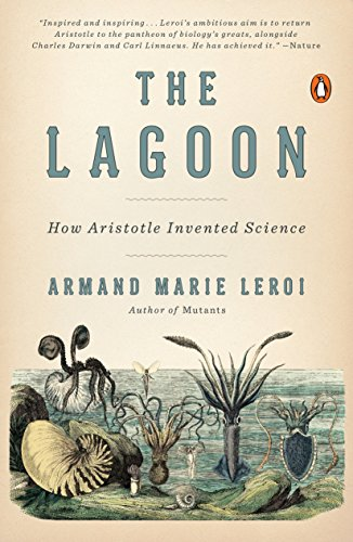 The Lagoon: How Aristotle Invented Science: Leroi, Armand Marie