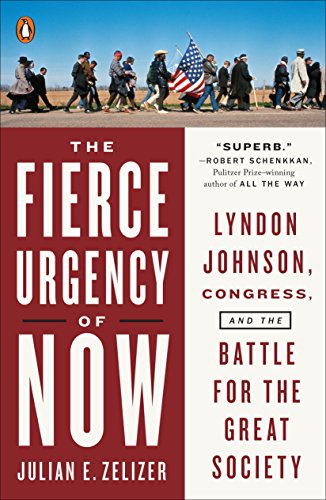 9780143128014: The Fierce Urgency of Now: Lyndon Johnson, Congress, and the Battle for the Great Society