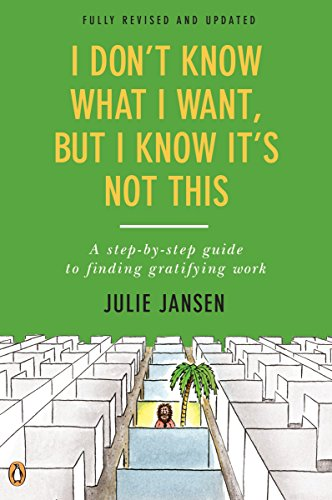 9780143128519: I Don't Know What I Want, But I Know It's Not This: A Step-By-Step Guide to Finding Gratifying Work, Fully Revised and Updated