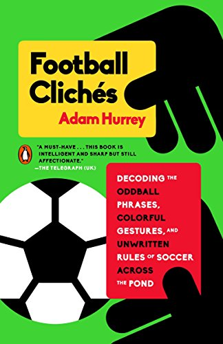 9780143128526: Football Clichés: Decoding the Oddball Phrases, Colorful Gestures, and Unwritten Rules of Soccer Across the Pond