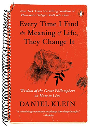 9780143129592: Every Time I Find the Meaning of Life, They Change It: Wisdom of the Great Philosophers on How to Live