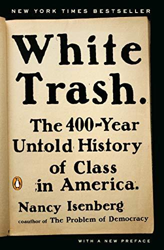 White Trash: The 400-Year Untold History of: Isenberg, Nancy