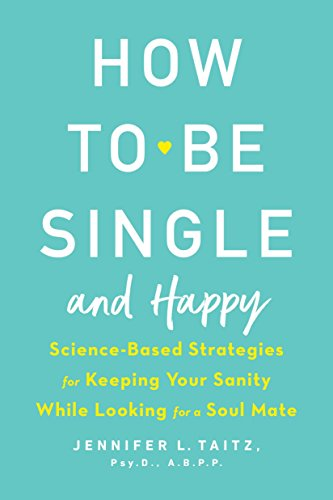 How to Be Single and Happy: Science-Based: Taitz, Jennifer
