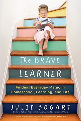 9780143133223: The Brave Learner: Finding Everyday Magic in Homeschool, Learning, and Life