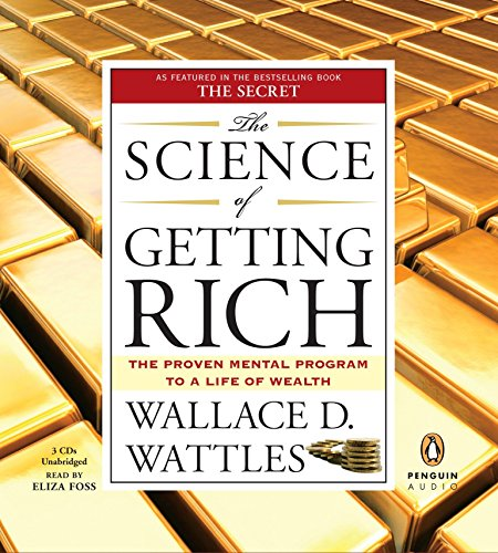 The Science of Getting Rich: The Proven Mental Program to a Life of Wealth: Wattles, Wallace D.